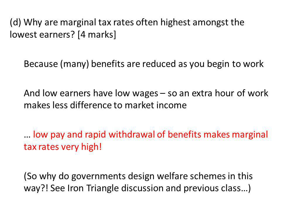 (d) Why are marginal tax rates often highest amongst the lowest earners [4 marks]
